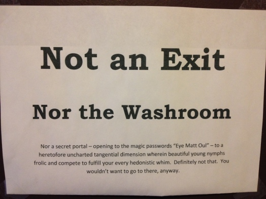 Instead of telling you to stay out of doors, they tell you instead where the washroom isn't!